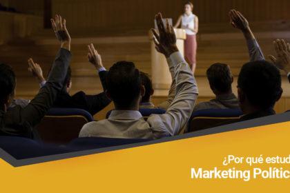 ¿Por qué estudiar marketing político en los tiempos actuales?